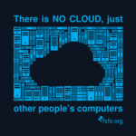 Ther is no cloud, just other people's computers